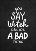 Bild på You Say Witch Like It´s a Bad Thing