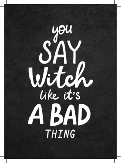 Bild på You Say Witch Like It´s a Bad Thing (13x18)