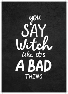 Bild på You Say Witch Like It´s a Bad Thing (21x30)