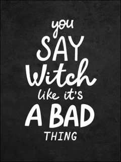 Bild på You Say Witch Like It´s a Bad Thing (30x40)